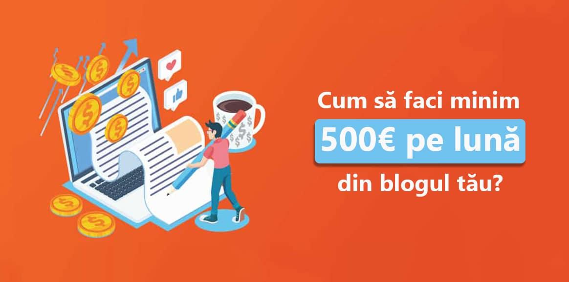Cum faci minim 500 euro pe luna din blogul tau